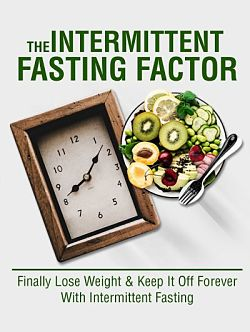 The Intermittent Fasting Factor:Finally Lose Weight and Keep It Forever With Intermittent Fasting