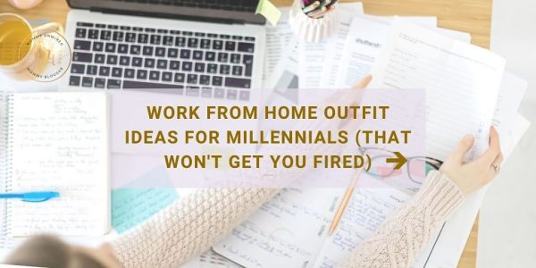 Work From Home Outfit Ideas for Millennials  (That Won't Get you Fired)